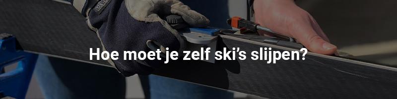 Hoe moet je zelf ski's slijpen?