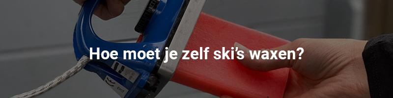 Hoe moet je zelf ski's waxen?